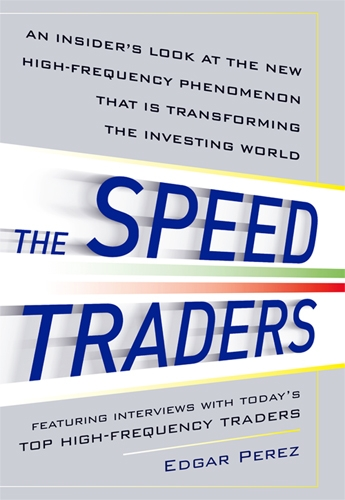 The Speed Traders: An Insider's Look at the New High-Frequency Trading Phenomenon That is Transforming the Investing World