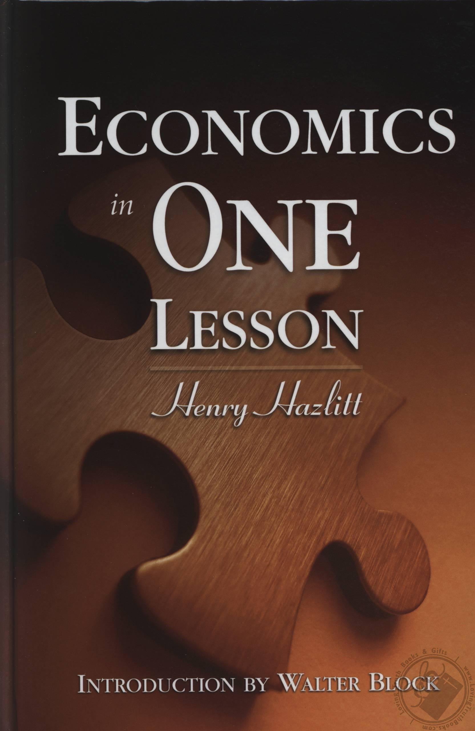 the simple lesson on the book economics in one lesson by henry hazlitt Economics in one lesson is an introduction to free market economics written by henry hazlitt and published in 1946 hazlitt begins his monumental book by describing the problems with economic science, showing that its fallacies are greatly exacerbated compared to other scientific fields because of special interests in government.