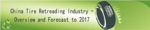 China Tire Retreading Industry - Overview and Forecast to 2017
