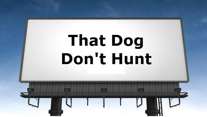 Image result for that dog don't hunt