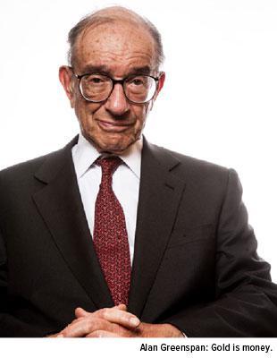 Alan Greenspan: Gold is money.