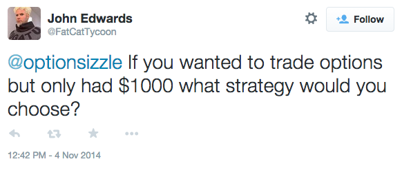 If you wanted to trade options but only had $1000 what strategy would you choose