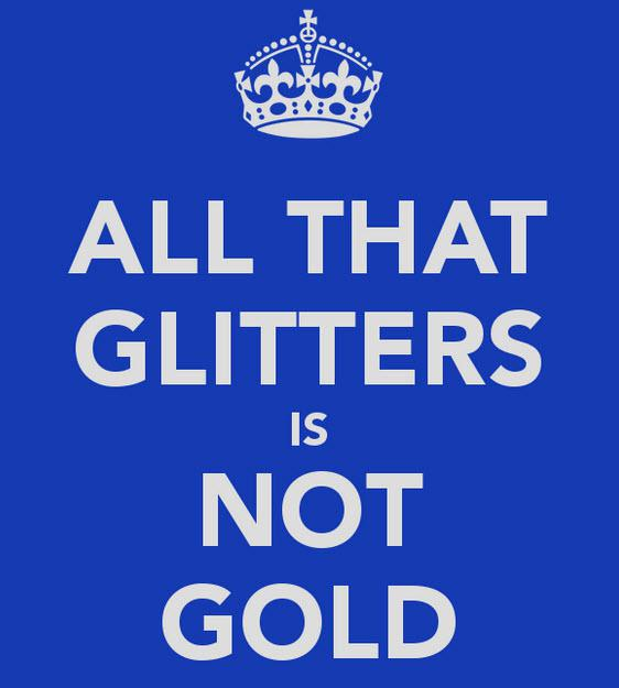 all that glitters isnt gold Literary analysis for the phrase all that glitters is not gold from the merchant of venice with meaning, origin, usage explained as well as the source text.