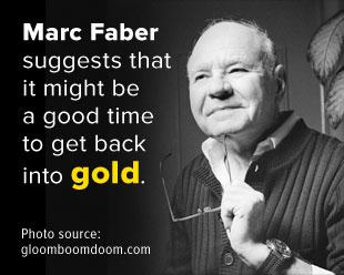 Marc Faber suggests that it might be a good time to get back into gold.