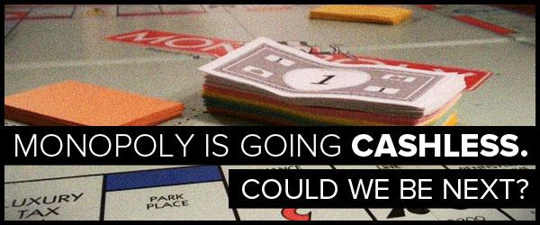 Monopoly is going cashless could we be next