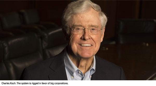 Charles Koch: The system is rigged in favor of big corporations.