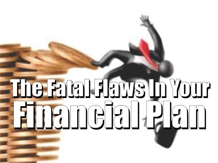 The Fatal Flaws In Your Financial Plan