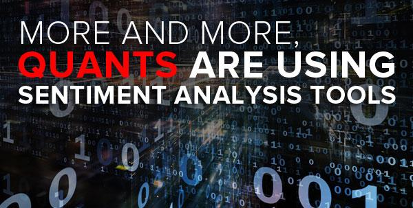 more and more, quants are using sentiment analysis tools