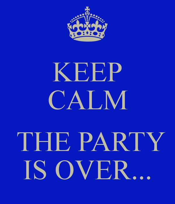 KEEP CALM THE PARTY IS OVER...