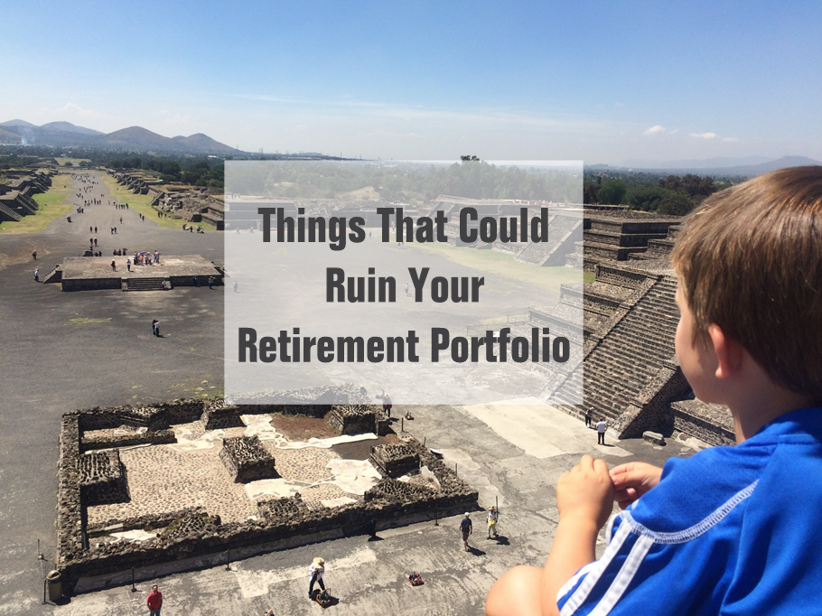 Things That Could Ruin Your Retirement Portfolio Part III