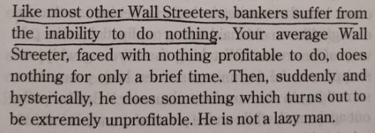 "Book quote saying ""Your average Wall Streeter, faced with nothing profitable to do, does nothing for only a brief time. Then, suddenly and hysterically, he does something which turns out to be extremely unprofitable."""