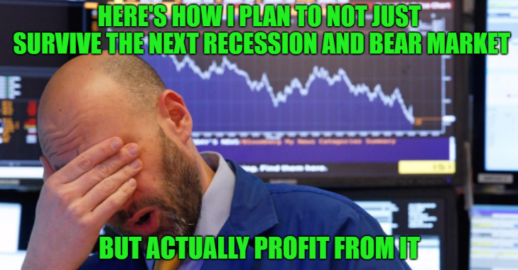 How I Plan To Profit From The Coming Recession And Bear Market
