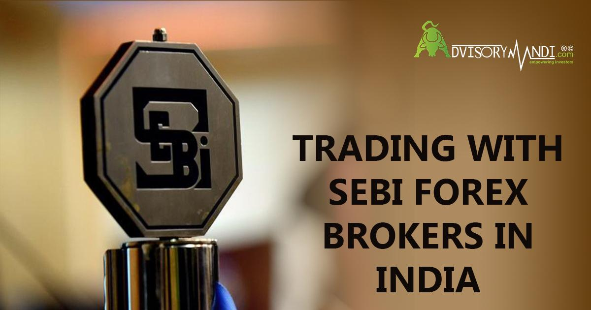 Trading With Sebi Forex Brokers In