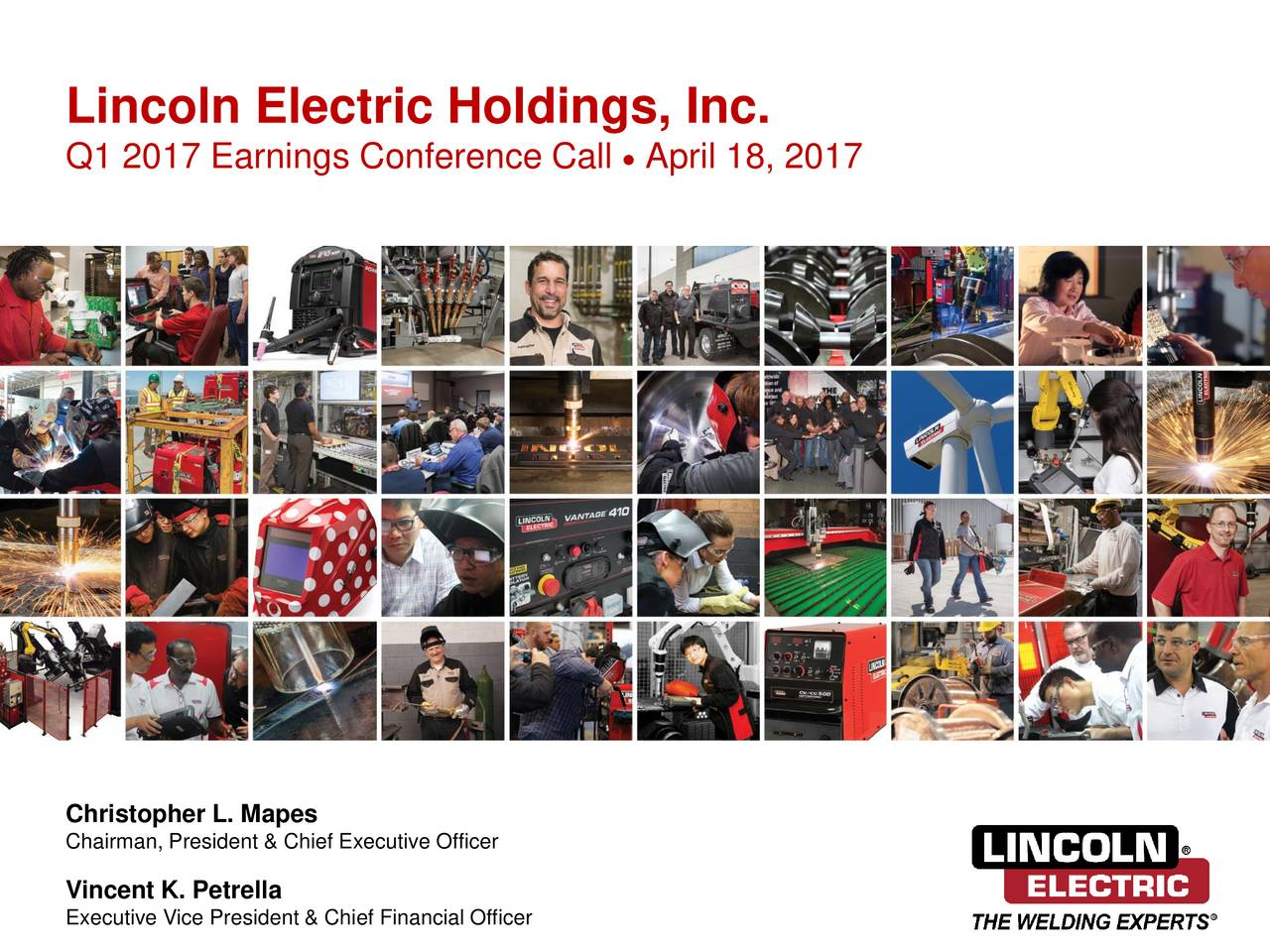 Q1 2017 Earnings Conference Call April 18, 2017 Christopher L. Mapes Chairman, President & Chief Executive Officer Vincent K. Petrella Executive Vice President & Chief Financial Officer