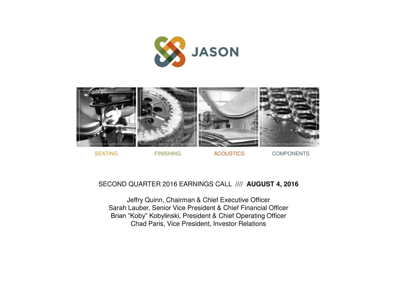 SECOND QUARTER 2016 EARNINGS CALL //// AUGUST 4, 2016 Jeffry Quinn, Chairman & Chief Executive Officer Sarah Lauber, Senior Vice President & Chief Financial Officer Brian Koby Kobylinski, President & Chief Operating Officer Chad Paris, Vice President, Investor Relations