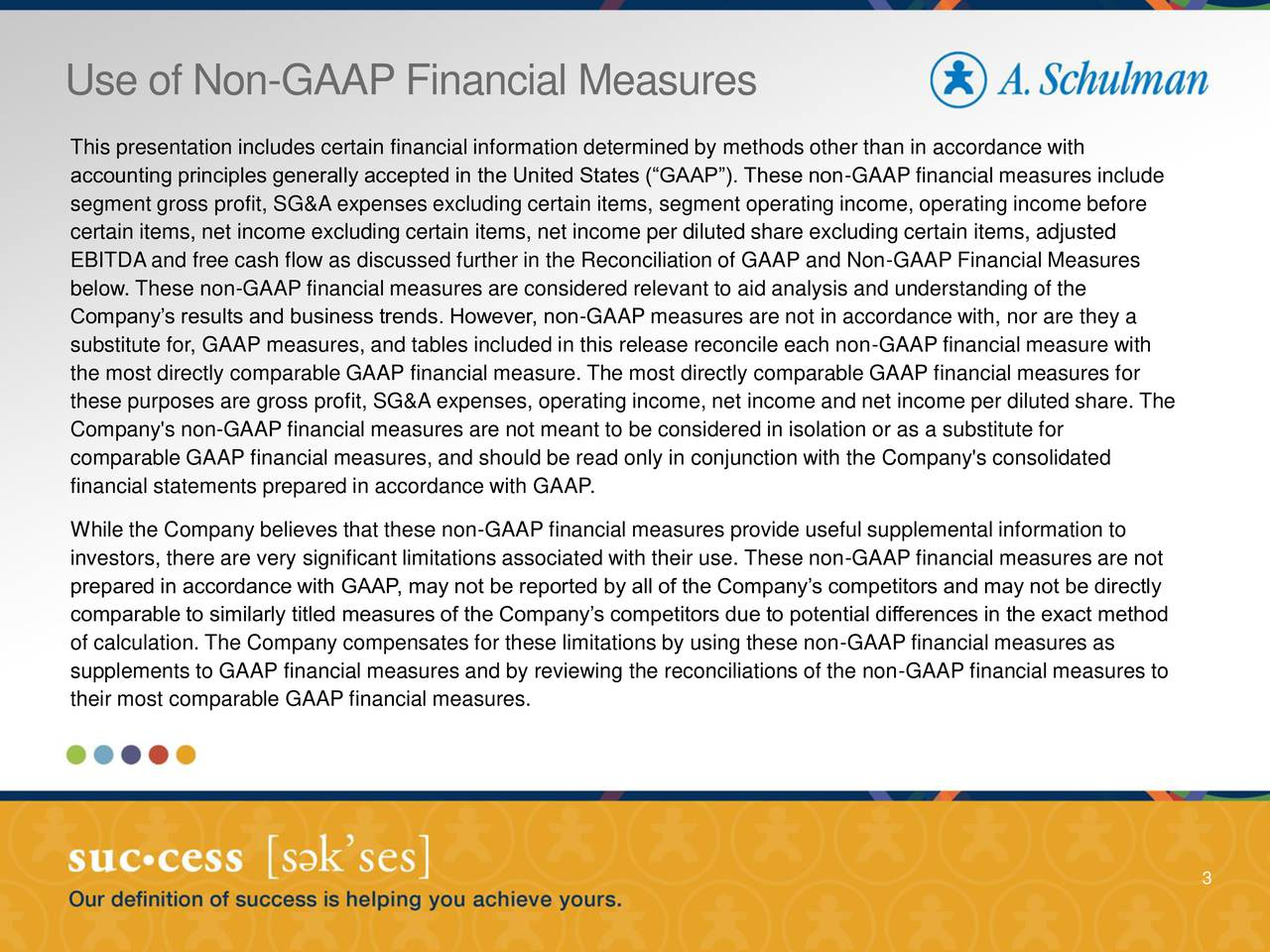 This presentation includes certain financial information determined by methods other than in accordance with accounting principles generally accepted in the United States (GAAP). These non-GAAP financial measures include segment gross profit, SG&A expenses excluding certain items, segment operating income, operating income before certain items, net income excluding certain items, net income per diluted share excluding certain items, adjusted EBITDA and free cash flow as discussed further in the Reconciliation of GAAP and Non-GAAP Financial Measures below. These non-GAAP financial measures are considered relevant to aid analysis and understanding of the Companys results and business trends. However, non-GAAP measures are not in accordance with, nor are they a substitute for, GAAP measures, and tables included in this release reconcile each non-GAAP financial measure with the most directly comparable GAAP financial measure. The most directly comparable GAAP financial measures for these purposes are gross profit, SG&A expenses, operating income, net income and net income per diluted share. The Company's non-GAAP financial measures are not meant to be considered in isolation or as a substitute for comparable GAAP financial measures, and should be read only in conjunction with the Company's consolidated financial statements prepared in accordance with GAAP. While the Company believes that these non-GAAP financial measures provide useful supplemental information to investors, there are very significant limitations associated with their use. These non-GAAP financial measures are not prepared in accordance with GAAP, may not be reported by all of the Companys competitors and may not be directly comparable to similarly titled measures of the Companys competitors due to potential differences in the exact method of calculation. The Company compensates for these limitations by using these non-GAAP financial measures as supplements to GAAP financial measures and by reviewing the