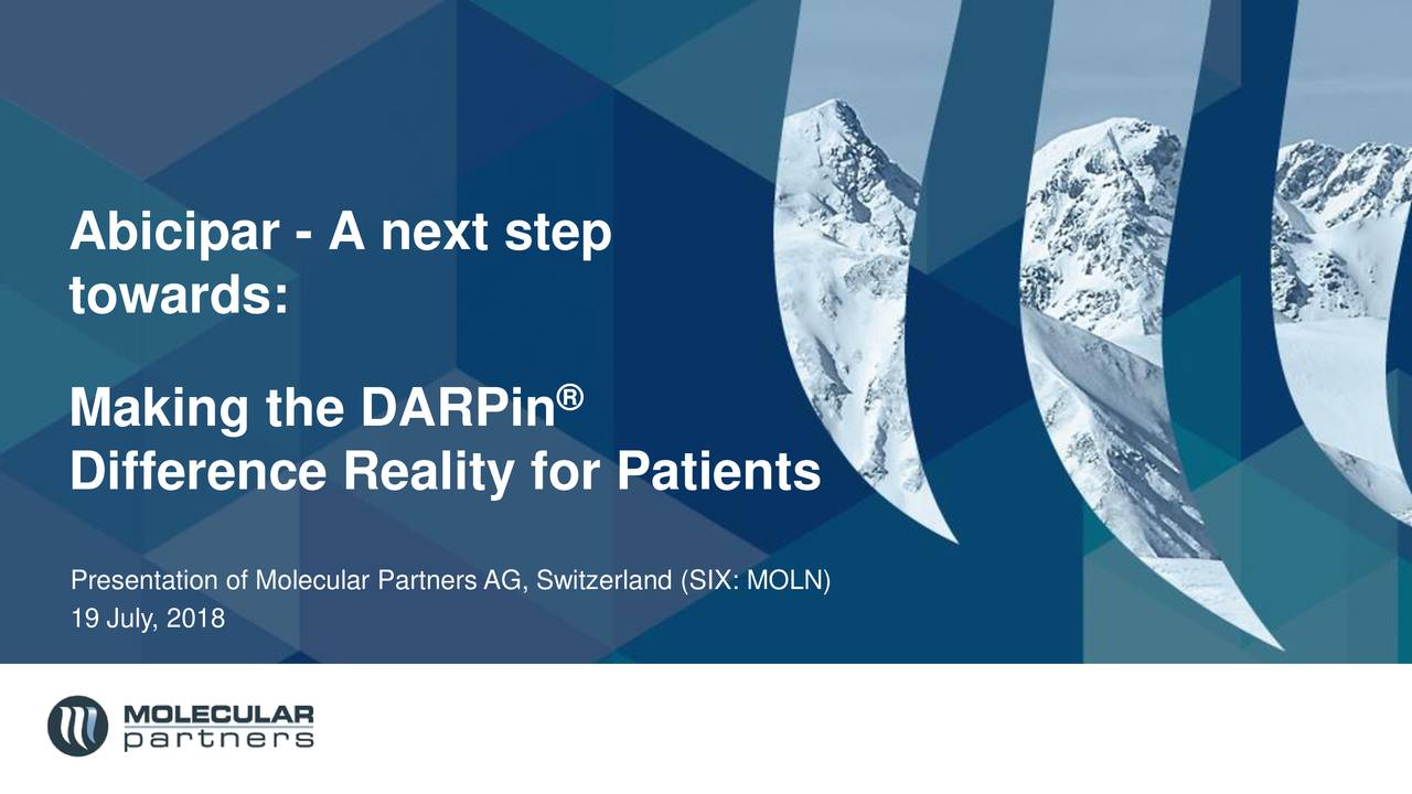 towards: ® Making the DARPin Difference Reality for Patients Presentation of Molecular Partners AG, Switzerland (SIX: MOLN) 19 July, 2018
