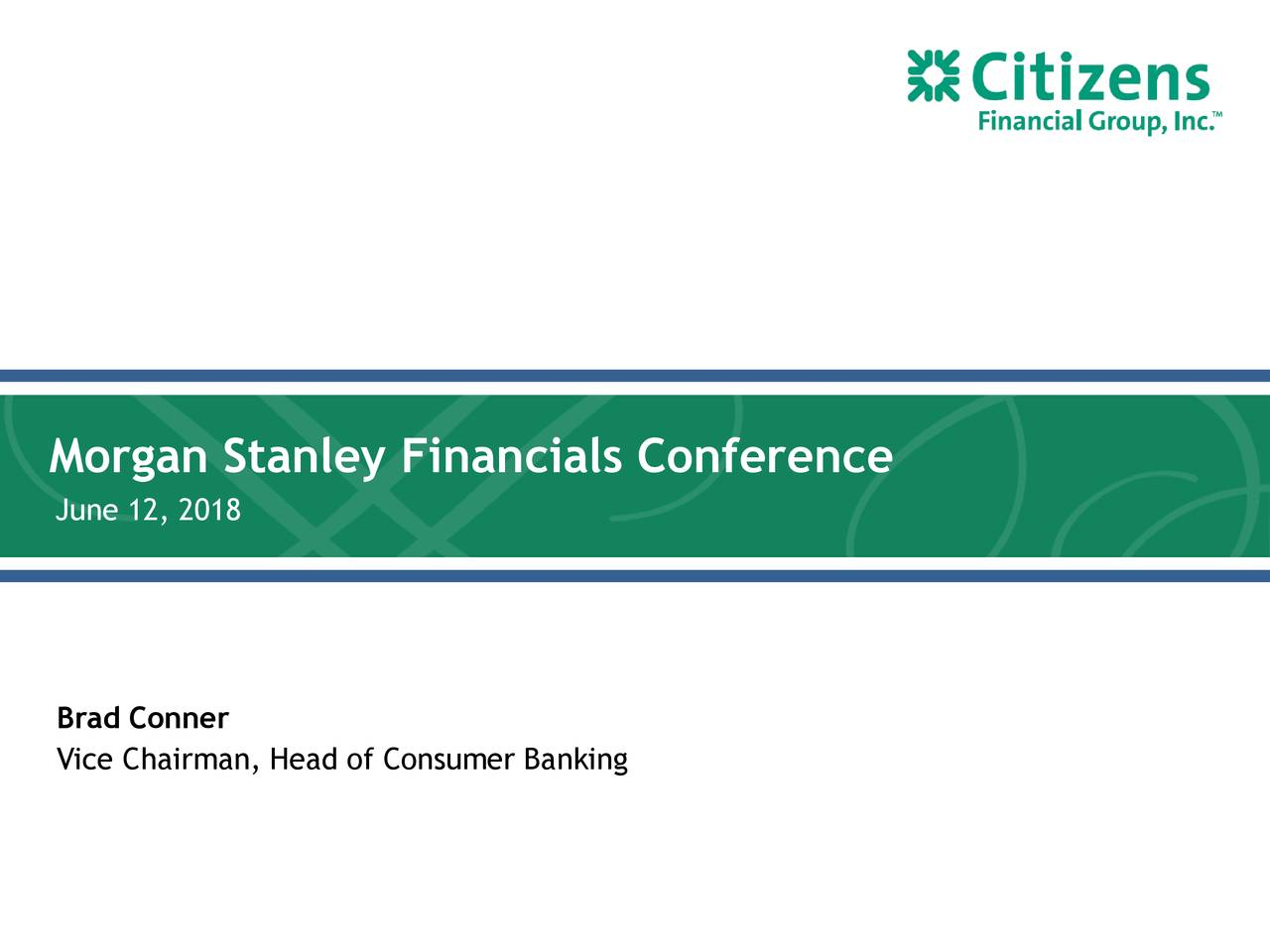 June 12, 2018 Brad Conner Vice Chairman, Head of Consumer Banking