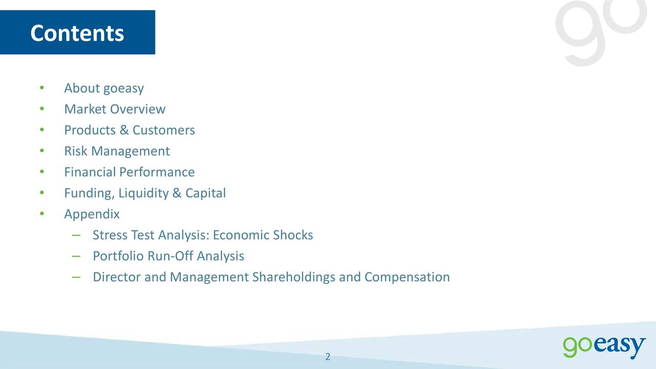 • About goeasy • Market Overview • Products & Customers • Risk Management • Financial Performance • Funding, Liquidity & Capital • Appendix – Stress Test Analysis: Economic Shocks – Portfolio Run-Off Analysis – Director and Management Shareholdings and Compensation 2