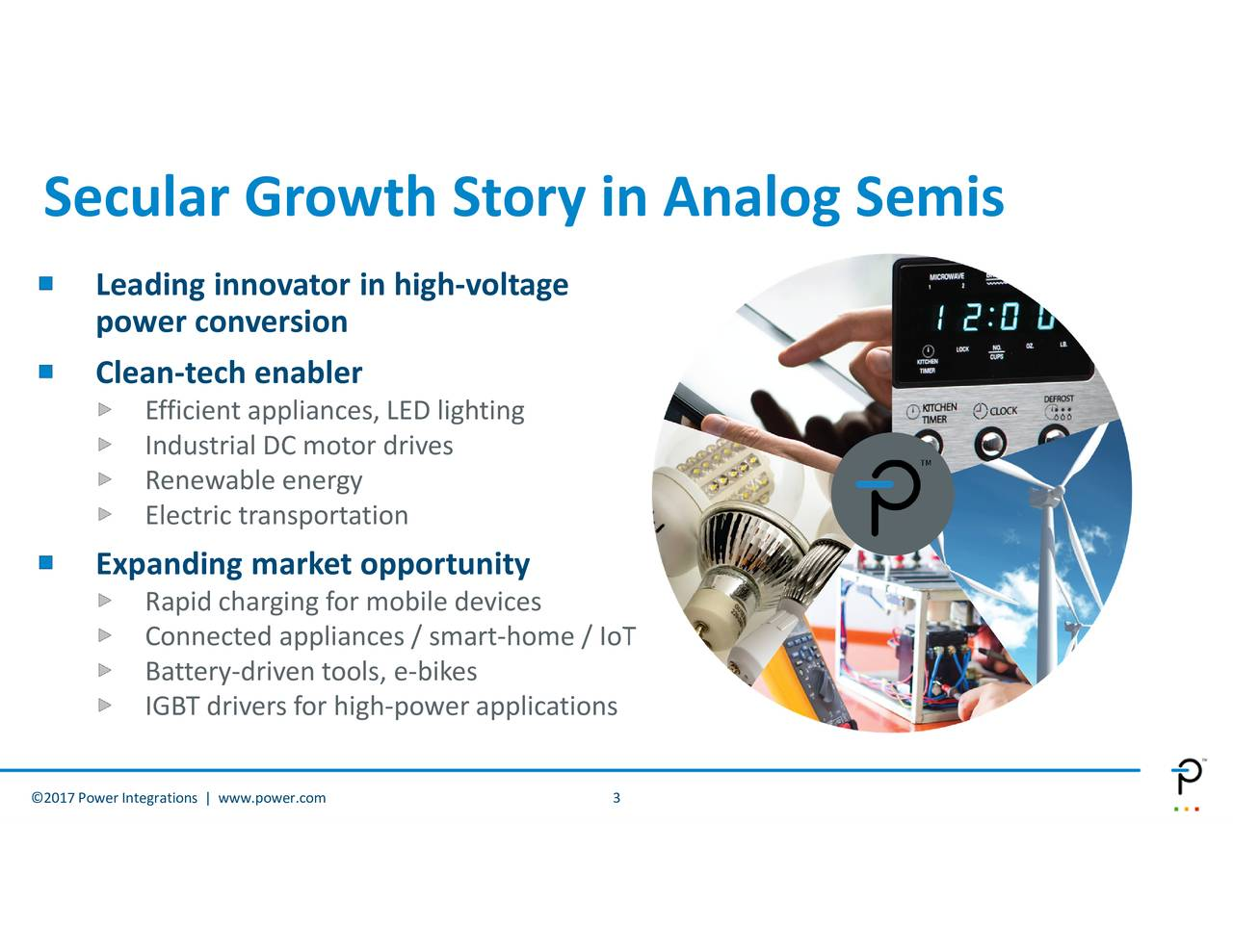 EfcidusareciblmaandpnaierTnapvenstore/ghbprtsermae/loTtions LeapoinglicnonvatosonEablarnvinltmgearket opportunity Secular Growth Story in Analog Semis 2017Power Integrations | www.power.com
