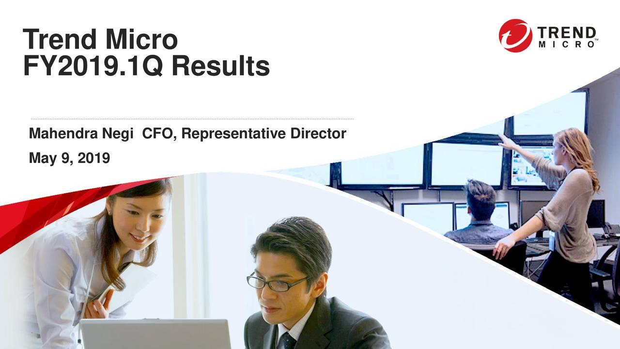 FY2019.1Q Results Mahendra Negi CFO, Representative Director May 9, 2019