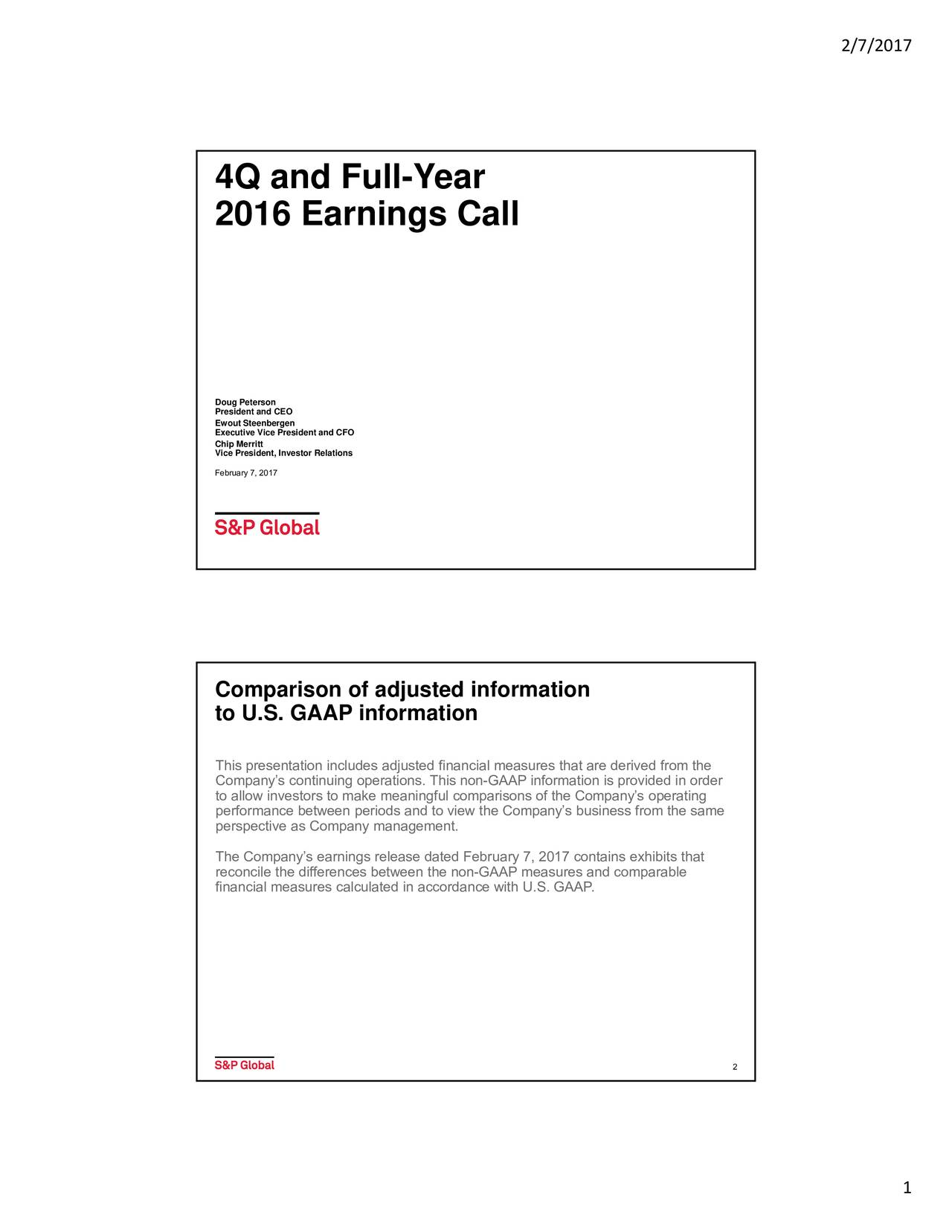 4Q and Full-Year 2016 Earnings Call President and CEO Ewout Steenbergen Chip Merrittce President and CFO Vice President, Investor Relations February 7, 2017 Comparison of adjusted information to U.S. GAAP information This presentation includes adjusted financial measures that are derived from the Companys continuing operations. This non-GAAP information is provided in order to allow investors to make meaningful comparisons of the Companys operating performance between periods and to view the Companys business from the same perspective as Company management. The Companys earnings release dated February 7, 2017 contains exhibits that reconcile the differences between the non-GAAP measures and comparable financial measures calculated in accordance with U.S. GAAP. 2 1