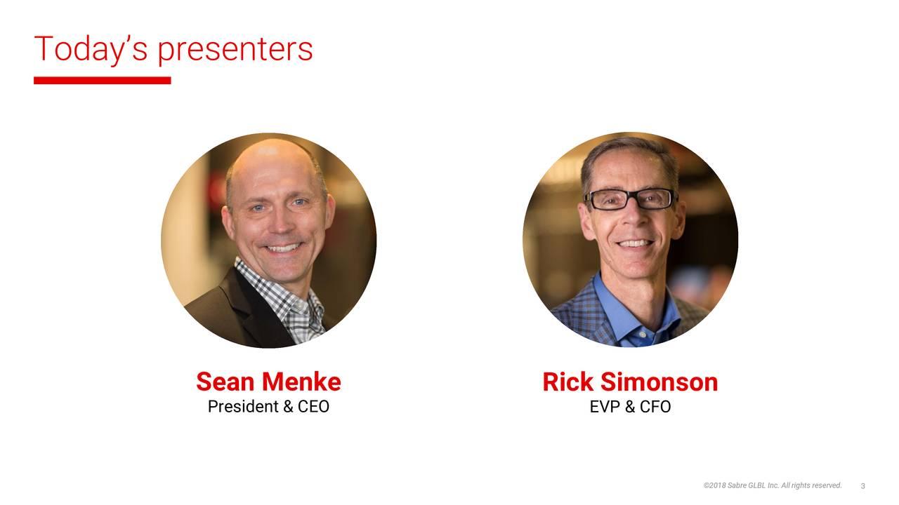 Sean Menke Rick Simonson President & CEO EVP & CFO ©2018 Sabre GLBL3Inc. All rights reserved.