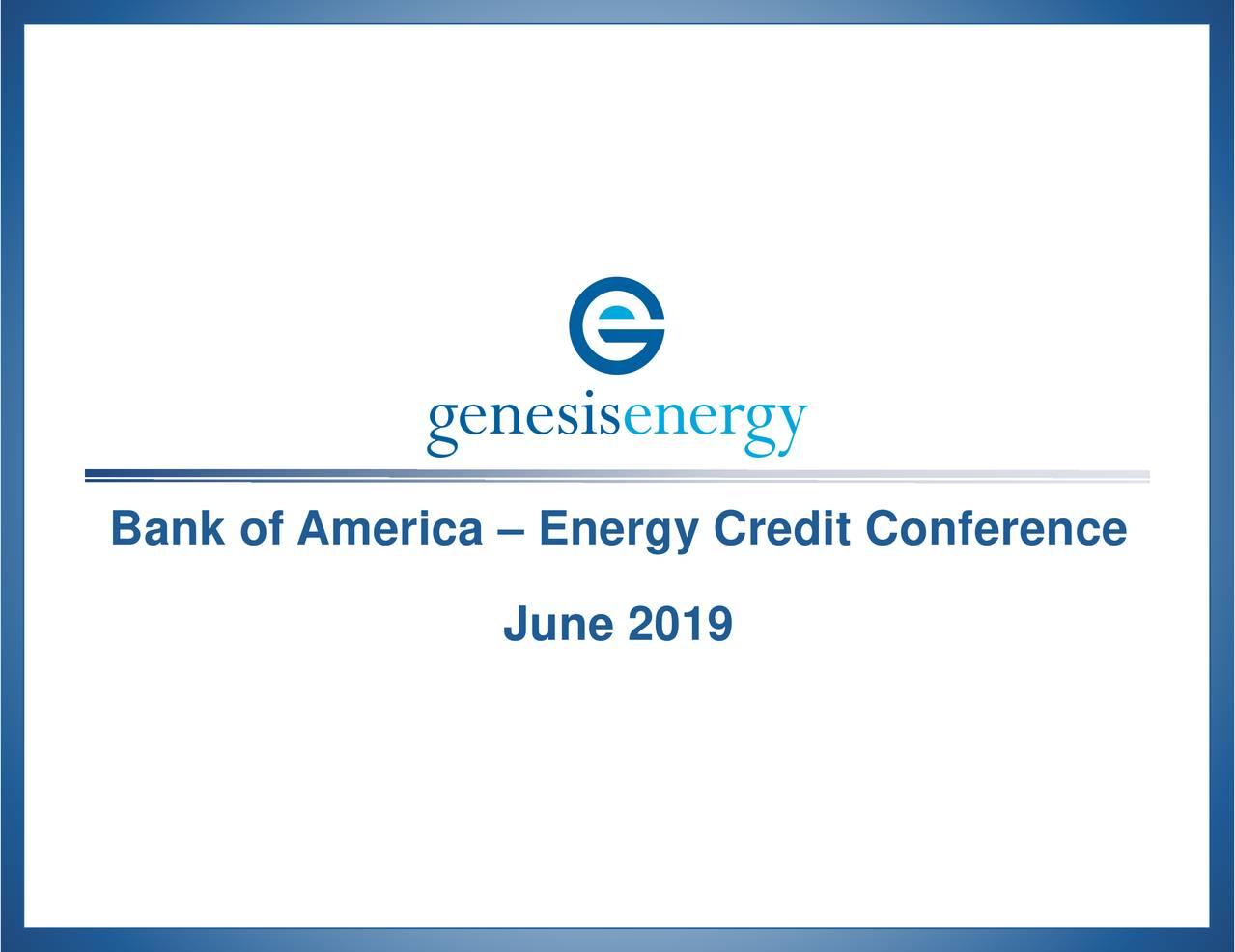 Genesis Energy (GEL) Presents At Bank of America Merrill Lynch 2019 Energy Credit Conference - Slideshow
