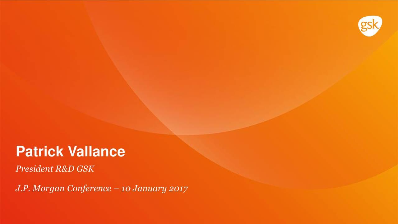 President R&D GSK J.P. Morgan Conference  10 January 2017