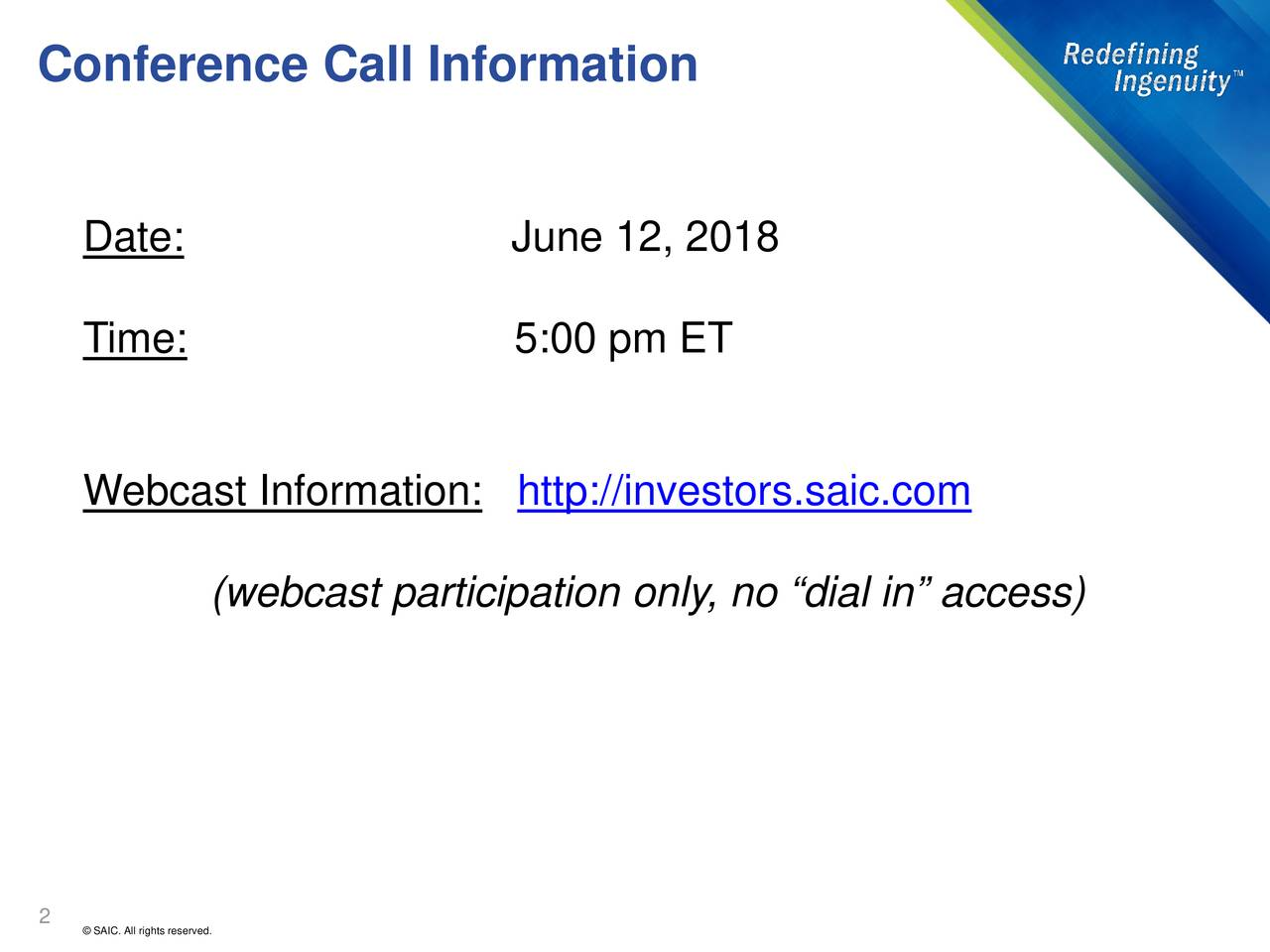 "Date: June 12, 2018 Time: 5:00 pm ET Webcast Information: http://investors.saic.com (webcast participation only, no ""dial in"" access) 2"