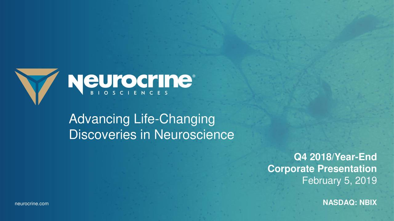 Discoveries in Neuroscience Q4 2018/Year-End Corporate Presentation February 5, 2019 neurocrine.com NASDAQ: NBIX