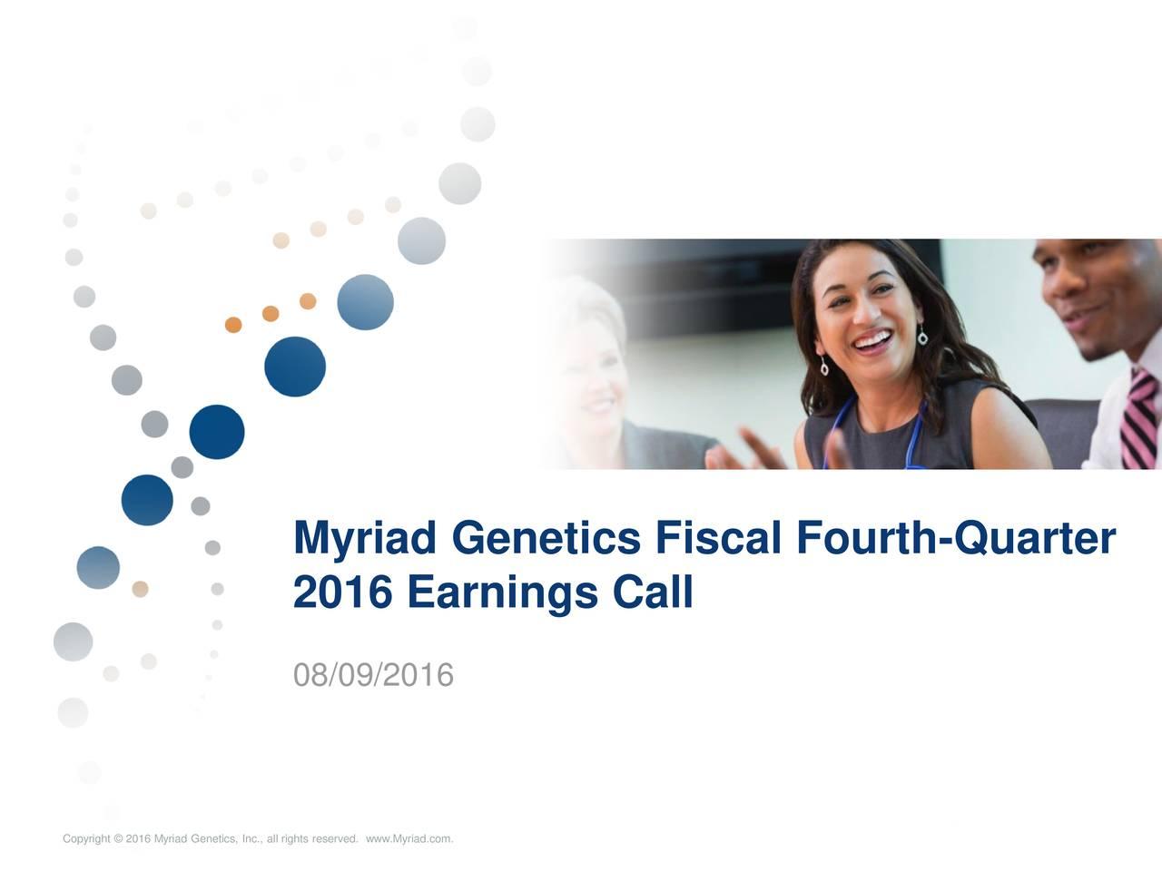 2016 Earnings Call 08/09/2016 1 Copyrght 2015 Myrad Genetcs,nc..allghts eseved..wwwwMyyradcom..