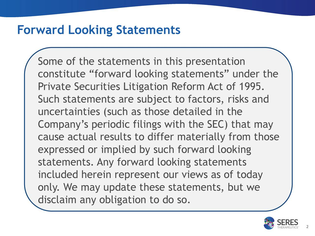 """Some of the statements in this presentation constitute """"forward looking statements"""" under the Private Securities Litigation Reform Act of 1995. Such statements are subject to factors, risks and uncertainties (such as those detailed in the Company's periodic filings with the SEC) that may cause actual results to differ materially from those expressed or implied by such forward looking statements. Any forward looking statements included herein represent our views as of today only. We may update these statements, but we disclaim any obligation to do so. 2"""
