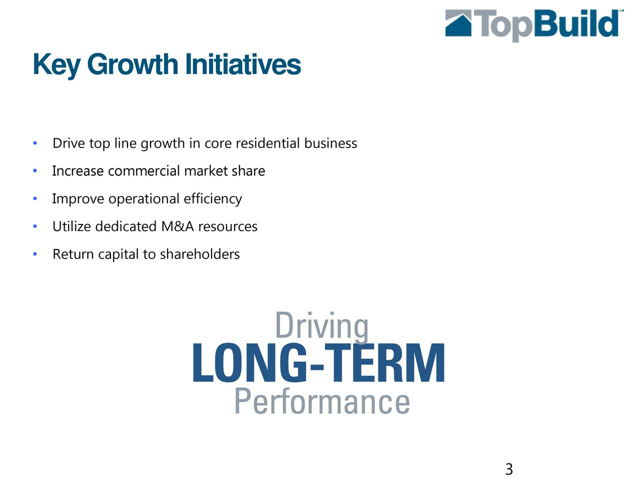 Drive top line growth in core residential business Increase commercial market share Improve operational efficiency Utilize dedicated M&A resources Return capital to shareholders