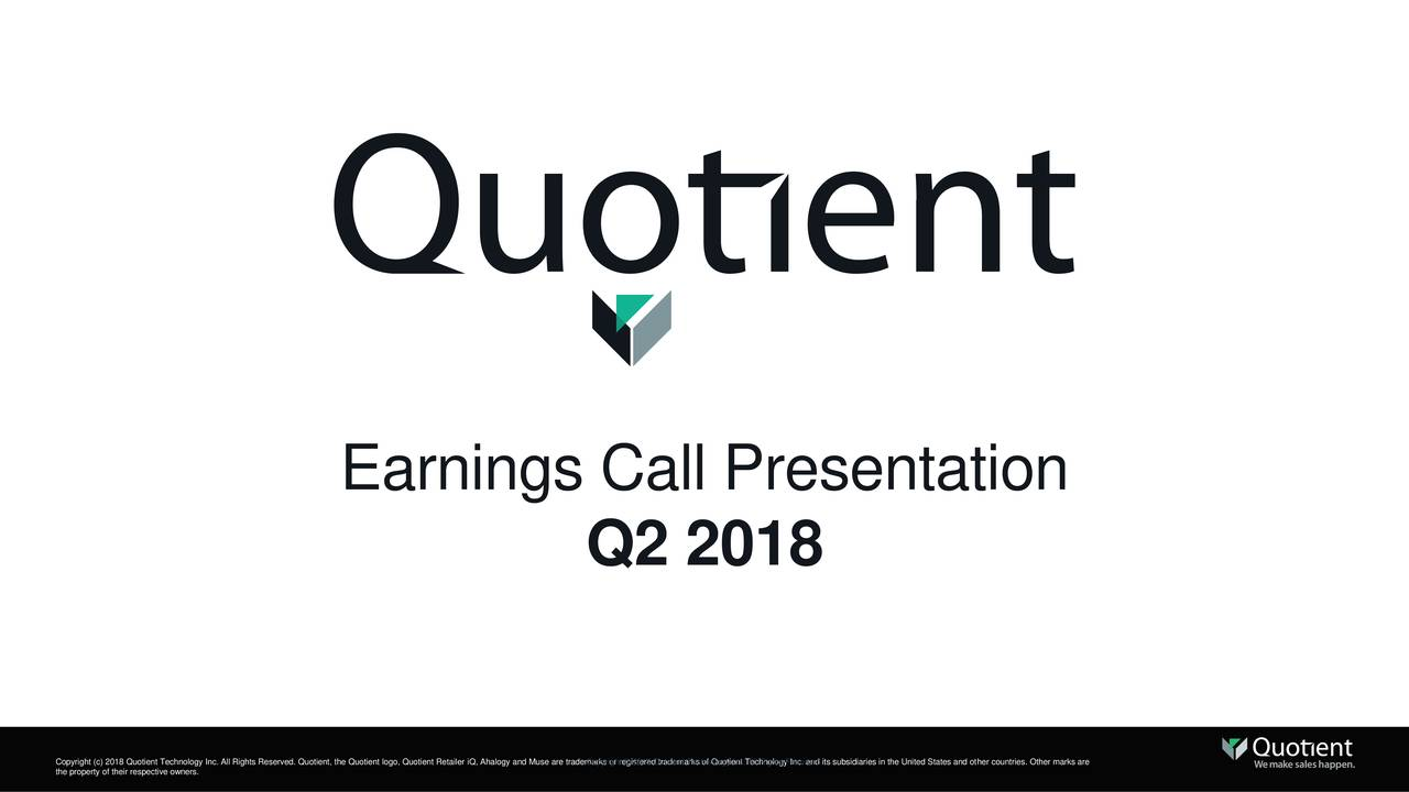 Q2 2018 the property of their respective owners.nc. All Rights Reserved. Quotient, the Quotient logo, Quotient RetaileCaorpgrhrgst0edQroentaesofQluotnt.elRnolgyRns.ved.its subsidiaries in the United States and other countries. Other marks are