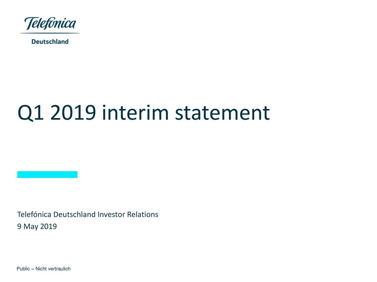 Telefónica Deutschland Investor Relations 9 May 2019 Public – Nicht vertraulich