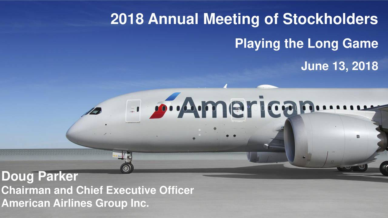 Playing the Long Game June 13, 2018 Doug Parker Chairman and Chief Executive Officer American Airlines Group Inc.