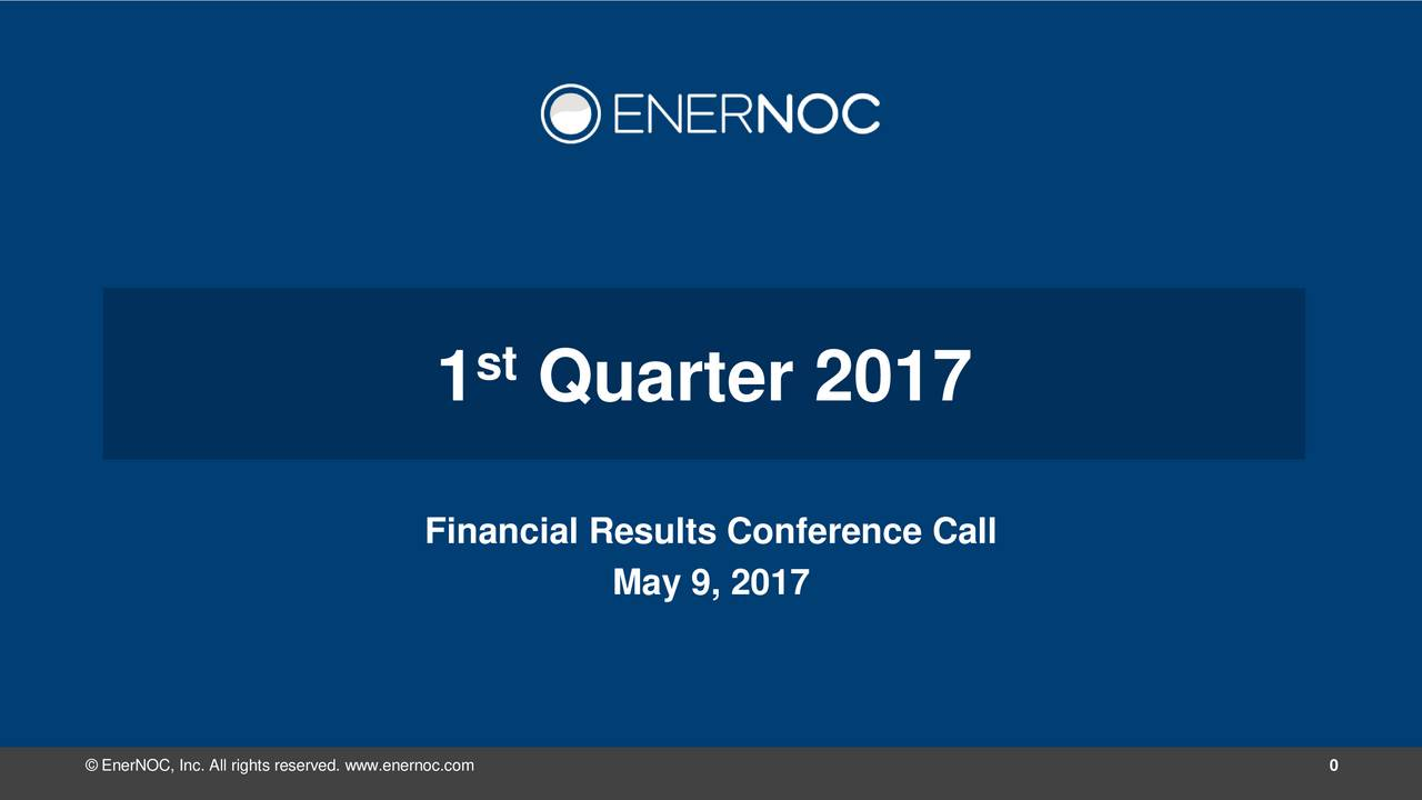 1 Quarter 2017 Financial Results Conference Call May 9, 2017 EnerNOC, Inc. All rights reserved. www.enernoc.com 0