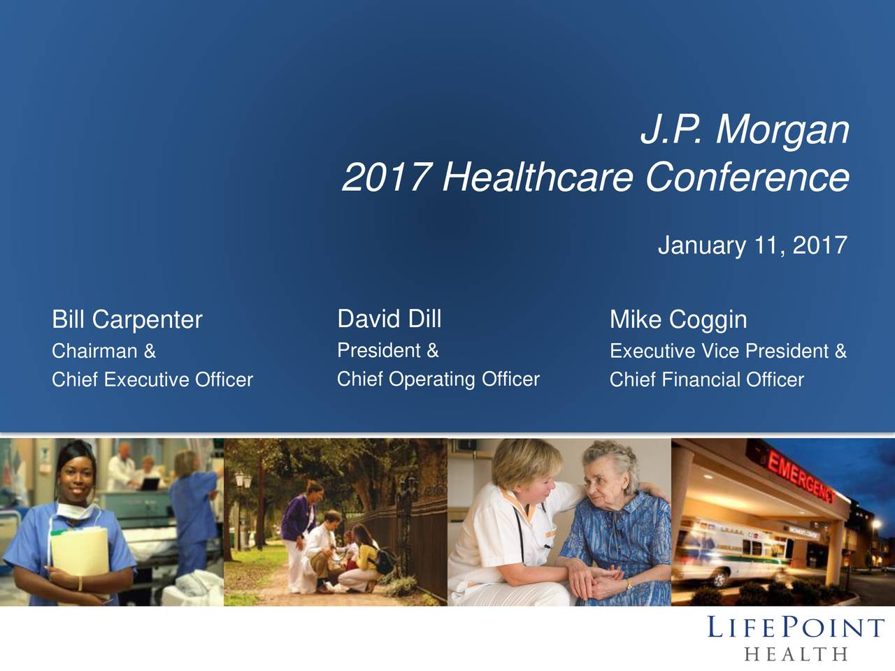 2017 Healthcare Conference January 11, 2017 Bill Carpenter David Dill Mike Coggin Chairman & President & Executive Vice President & Chief Executive Officer Chief Operating OfficerChief Financial Officer 1