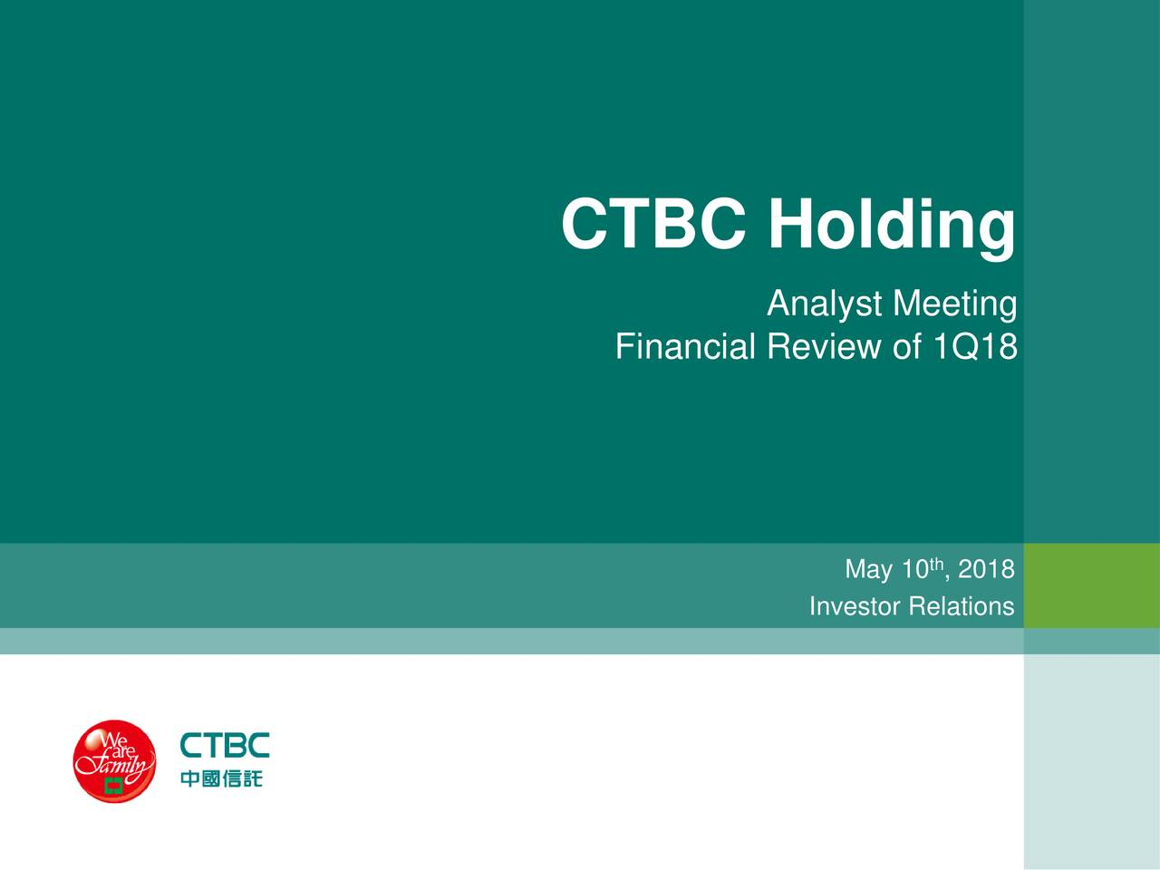 Analyst Meeting Financial Review of 1Q18 May 10 , 2018 Investor Relations