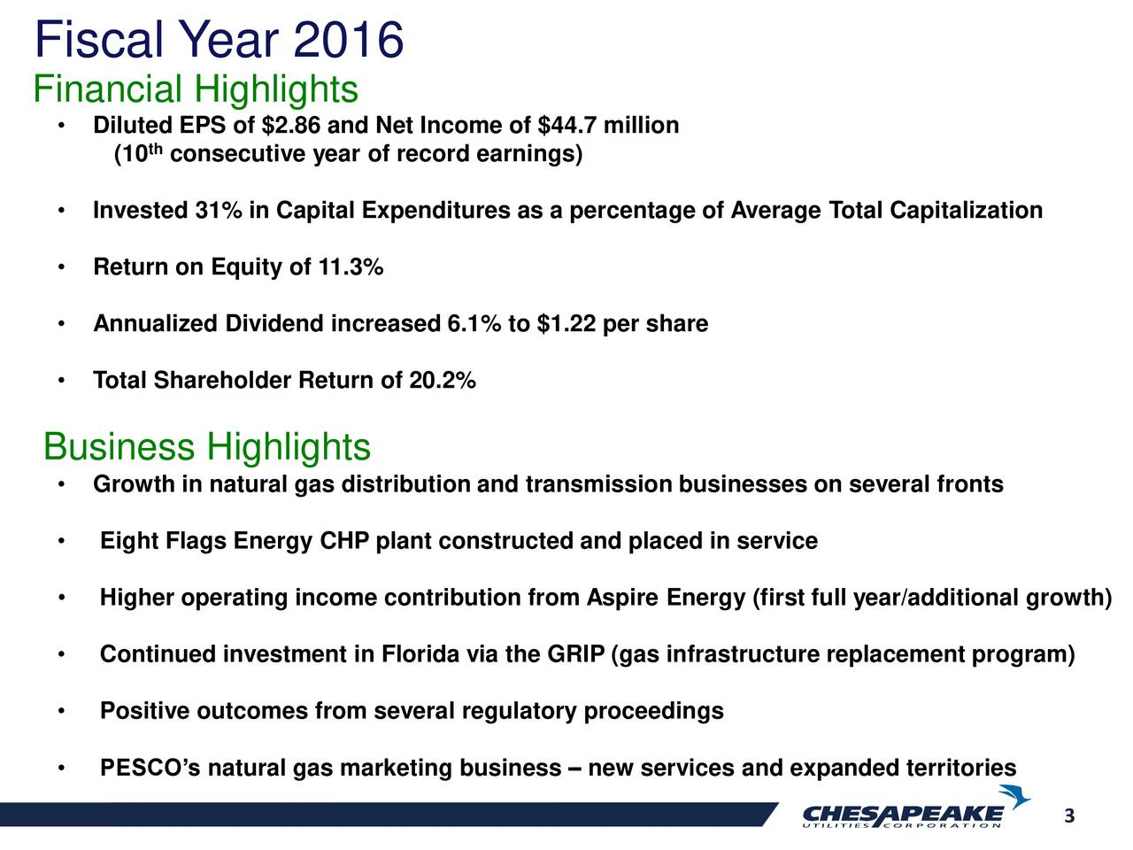 Financial Highlights Diluted EPS of $2.86 and Net Income of $44.7 million (10 consecutive year of record earnings) Invested 31% in Capital Expenditures as a percentage of Average Total Capitalization Return on Equity of 11.3% Annualized Dividend increased 6.1% to $1.22 per share Total Shareholder Return of 20.2% Business Highlights Growth in natural gas distribution and transmission businesses on several fronts Eight Flags Energy CHP plant constructed and placed in service Higher operating income contribution from Aspire Energy (first full year/additional growth) Continued investment in Florida via the GRIP (gas infrastructure replacement program) Positive outcomes from several regulatory proceedings PESCOs natural gas marketing business  new services and expanded territories 3