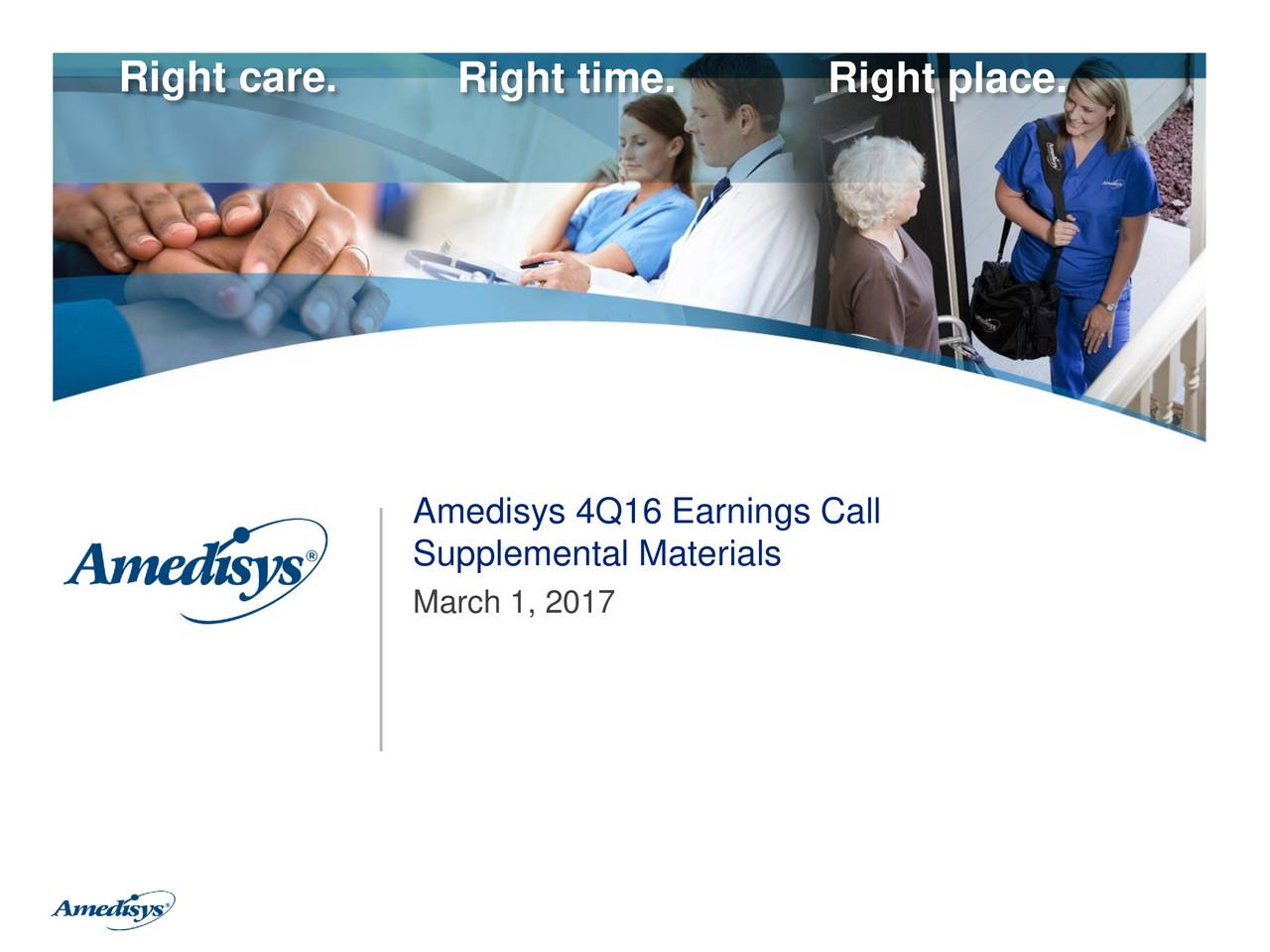 Amedisys 4Q16 Earnings Call Supplemental Materials March 1, 2017 0
