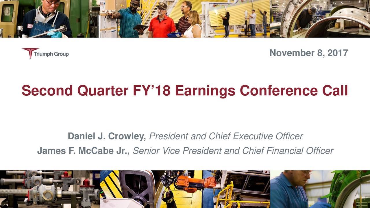Second Quarter FY'18 Earnings Conference Call Daniel J. Crowley, President and Chief Executive Officer James F. McCabe Jr., Senior Vice President and Chief Financial Officer