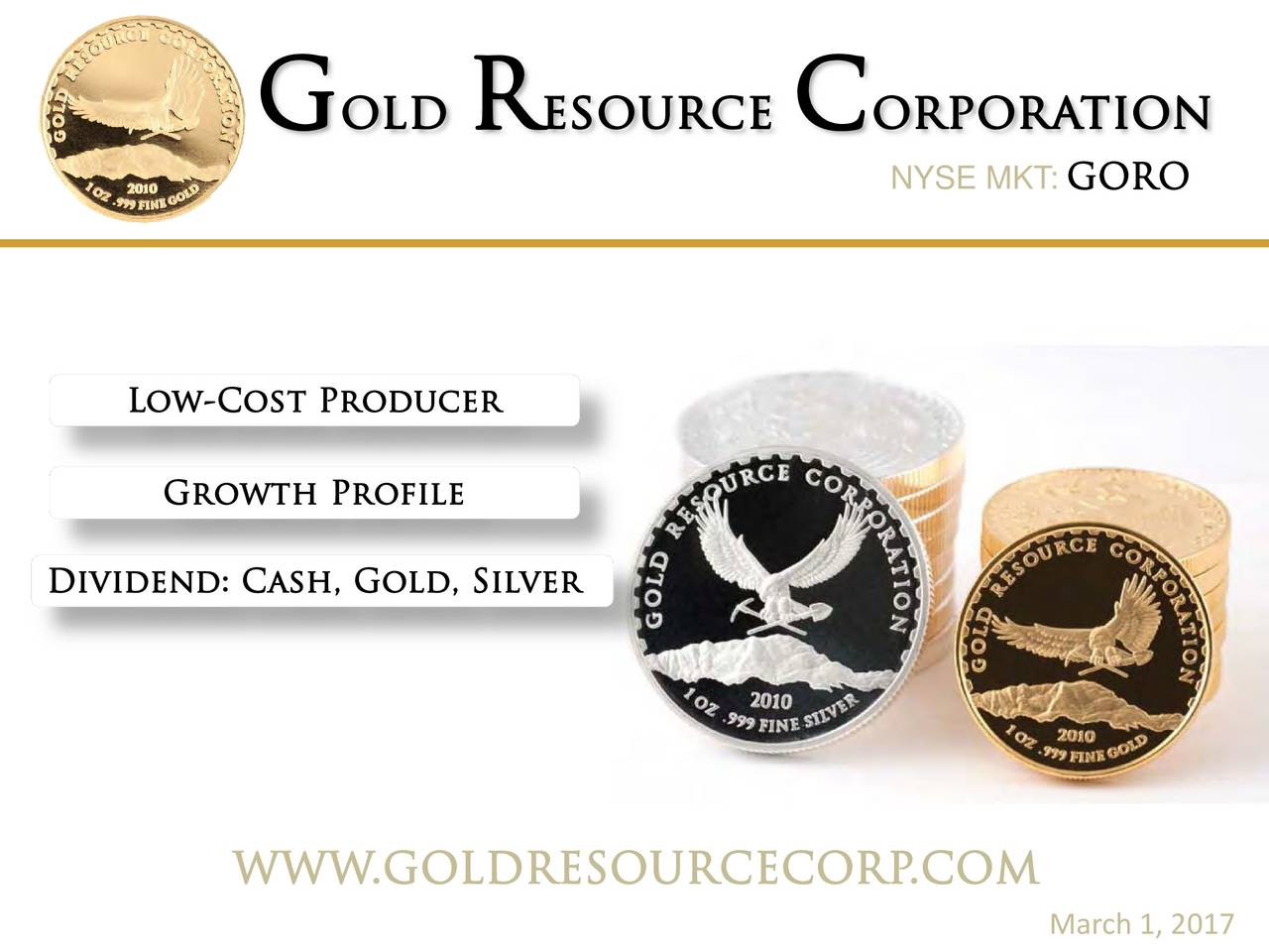 NYSE GORO Low-Cost Producer Growth Profile Dividend: Cash, Gold, Silver WWW.GOLDRESOURCECO.COM