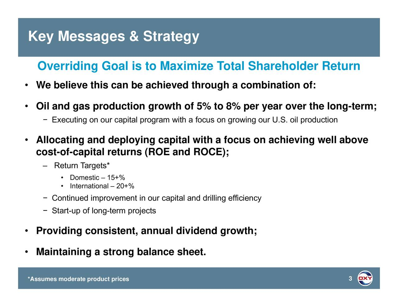 focus on growing our U.S. oil production DoIneiainal 20+% Executing on our aonigr-miofovg-trt noertapital and drilling efficiency ReturTargets* OverWe bOeliandtgloocannbeaaionegrotytvsdi5Otcocosittsnrynun Key Messags &Strateg   *Assumes moderate product prices