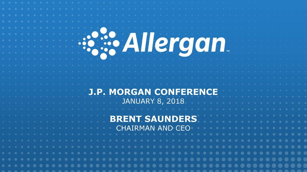 JANUARY 8, 2018 BRENT SAUNDERS CHAIRMAN AND CEO
