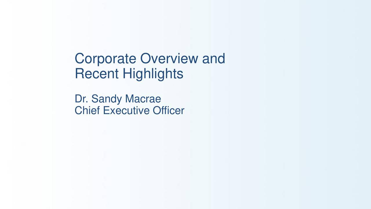 Recent Highlights Dr. Sandy Macrae Chief Executive Officer