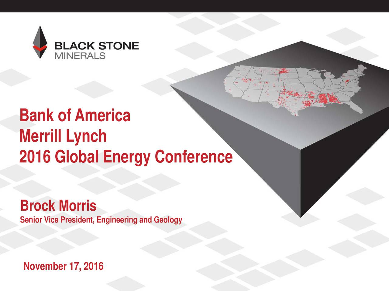 Merrill Lynch 2016 Global Energy Conference Brock Morris Senior Vice President, Engineering and Geology November 17, 2016