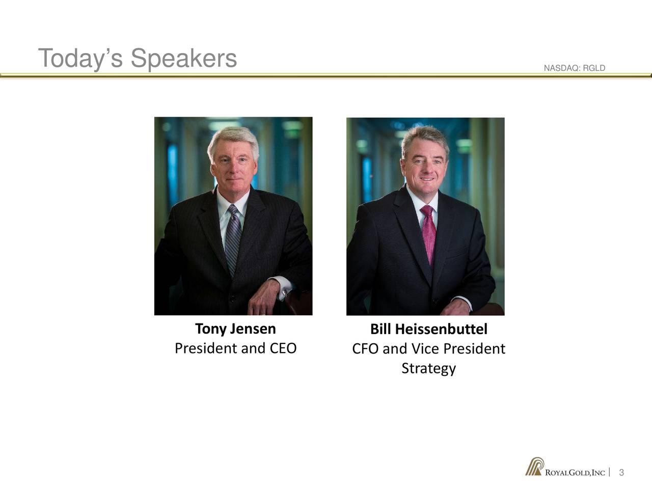 Tony Jensen Bill Heissenbuttel President and CEO CFO and Vice President Strategy  3