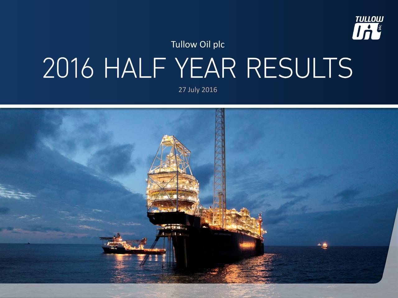 Tullow Oil plc 27 July 2016